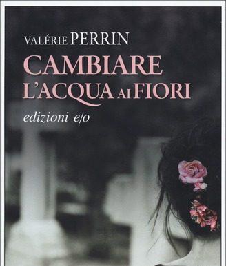 """Recensioni: """"Cambiare l'acqua ai fiori"""" di Valérie Perrin"""