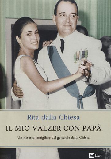 """Recensioni: """"Il mio valzer con papà"""" di Rita dalla Chiesa"""